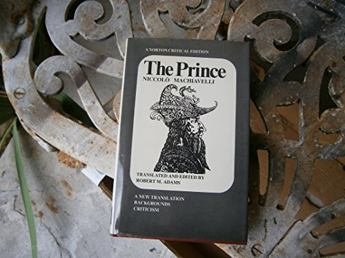 The prince: A new translation, backgrounds, interpretations, peripherica (A Norton critical edition...