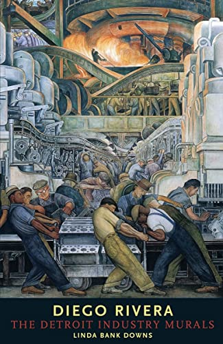 Diego Rivera: The Detroit Industry Murals: Linda Bank Downs