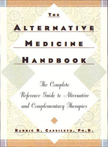 9780393045666: The Alternative Medicine Handbook: The Complete Reference Guide to Alternative and Complementary Therapies
