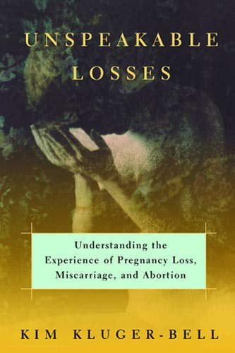 9780393045727: Unspeakable Losses: Understanding the Experience of Pregnancy Loss, Miscarriage, and Abortion