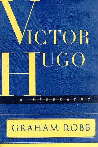 Victor Hugo: A Biography: Graham Robb