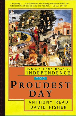The Proudest Day: India's Long Road to: Anthony Read, David