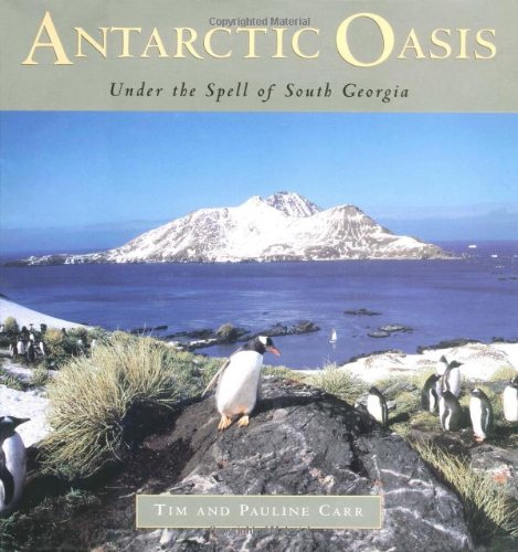 Antarctic Oasis: Under the Spell of South Georgia: Carr, Pauline; Carr, Tim