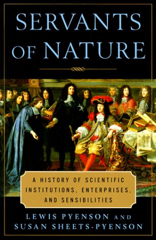 9780393046144: Servants of Nature: A History of Scientific Institutions, Enterprises, and Sensibilities