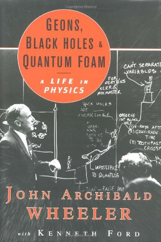 9780393046427: Geons, Black Holes, and Quantum Foam: A Life in Physics