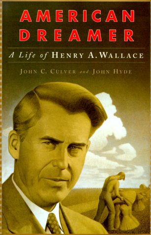 American Dreamer: The Life and Times of Henry A. Wallace: Culver, John C.; Hyde, John