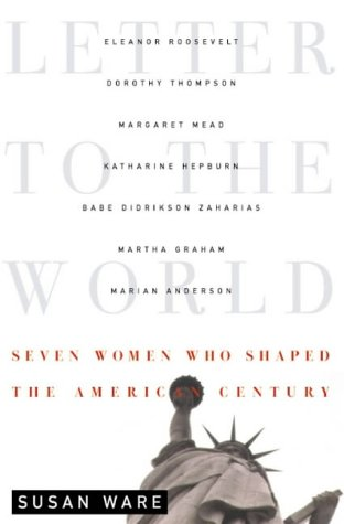 Letter to the World: Seven Women Who: Susan Ware