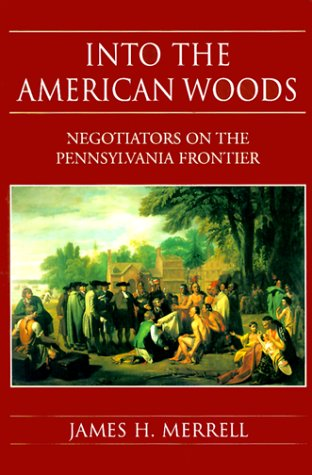 Into the American Woods: Negotiators on the Colonial Pennsylvania (9780393046762) by James H. Merrell