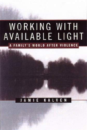 Working with Available Light : A Family's: Jamie Kalven