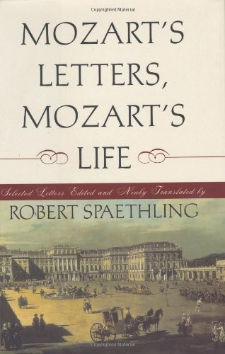 Mozart's Lettes, Mozart's Life: Selected Letters, Edited and Newly Translated: Spaethling...