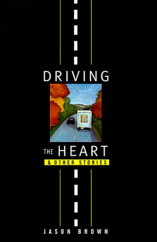 Driving the Heart and Other Stories: Brown, Jason