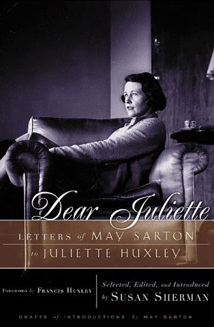 Dear Juliette Letters Of May Sarton To Juliette Huxley By Sherman
