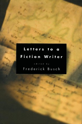 Letters to a Fiction Writer: Busch, Frederick (Edited