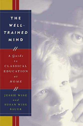 9780393047523: The Well-Trained Mind: A Guide to Classical Education at Home