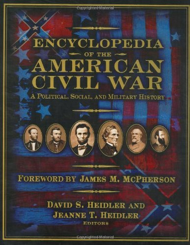 Encyclopedia of the American Civil War A Political, Social, and Military History: Heidler, David ...
