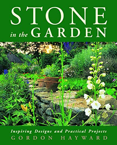 STONE IN THE GARDEN: Inspiring Designs and Practical Projects: HAYWARD, Gordon