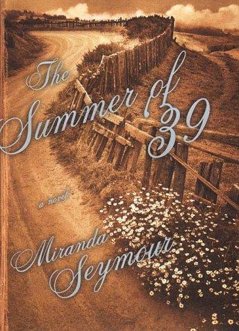 The Summer of '39 by Miranda Seymour: Miranda Seymour