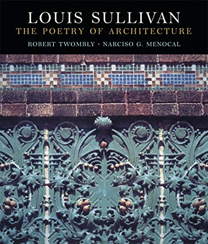 Louis Sullivan: The Poetry of Architecture: Robert Twombly