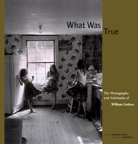 9780393048247: What Was True: The Photographs and Notebooks of William Gedney (A Lyndhurst book)