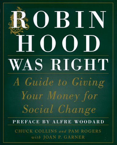 Robin Hood Was Right: A Guide to Giving Your Money for Social Change: Collins, Chuck; Rogers, Pam; ...