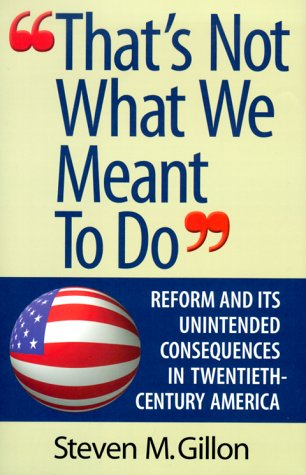That's Not What We Meant to Do: Reform and Its Unintended Consequences in the Twentieth ...