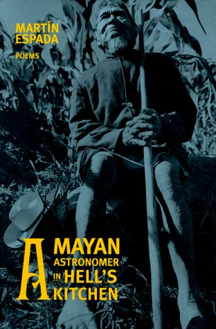 A Mayan Astronomer in Hell's Kitchen: Poems: Martin Espada