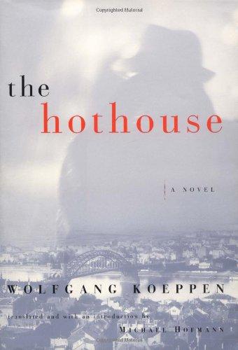 The Hothouse: A Novel: Koeppen, Wolfgang