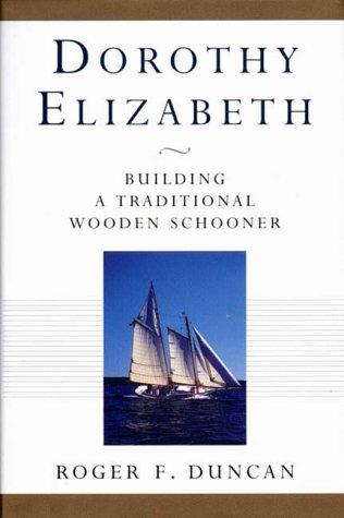 9780393049046: Dorothy Elizabeth: Building a Traditional Wooden Schooner