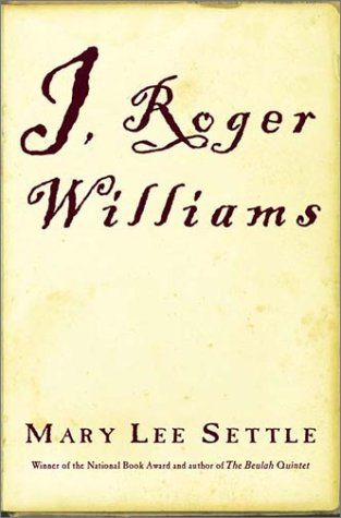 I, Roger Williams: A Fragment of Autobiography: Mary Lee Settle