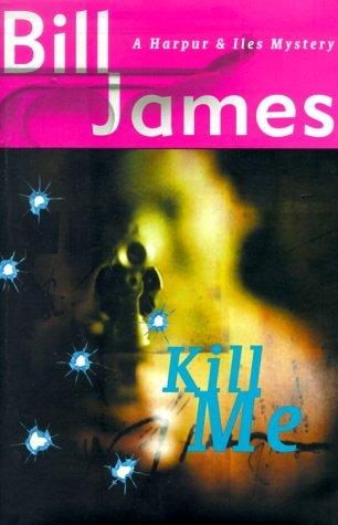 Kill Me: A Harpur & Iles Mystery: Bill James
