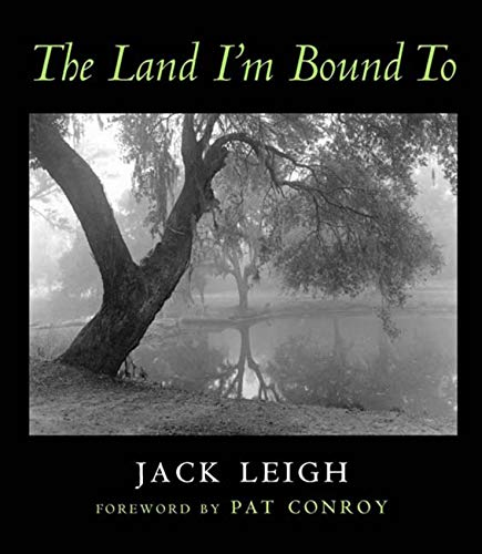 The Land I'm Bound To Photographs: Leigh, Jack & Pat Conroy
