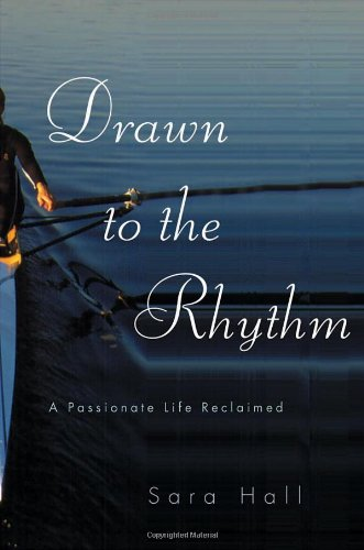 Drawn to the Rhythm: a Passionate Life Reclaimed: Hall, Sara