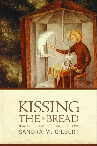 Kissing the Bread: New and Selected Poems, 1969-1999: Sandra M. Gilbert