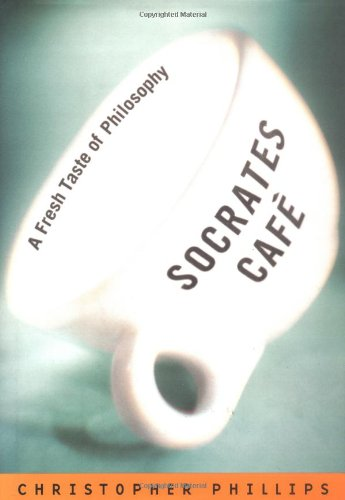 Socrates Cafe: A Fresh Taste of Philosophy (0393049566) by Phillips, Christopher