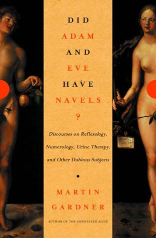 9780393049633: Did Adam and Eve Have Navels?: Discourses on Reflexology, Numerology, Urine Therapy, and Other Dubious Subjects