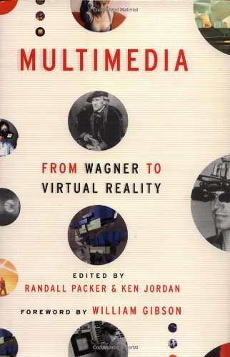 Multimedia: From Wagner to Virtual Reality: Packer, Randall; Jordan, Ken; Gibson, William