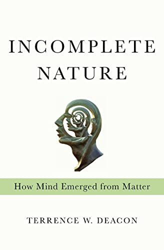 9780393049916: Incomplete Nature: How Mind Emerged from Matter