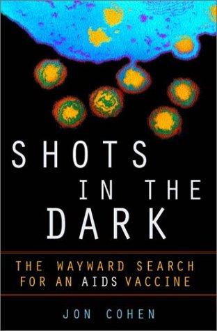 Shots in the dark : the wayward search for an AIDS vaccine.: Cohen, Jon.
