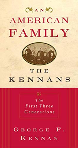 An American Family: The Kennans: The First Three Generations: Kennan, George F.
