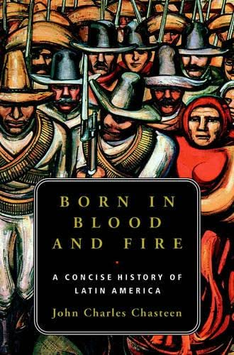 9780393050486: Born in Blood and Fire: A Concise History of Latin America