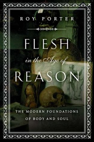 9780393050752: Flesh in the Age of Reason: The Modern Foundations of Body and Soul