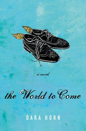 The World to Come: A Novel: Horn, Dara