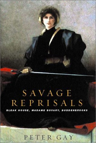 Savage Reprisals: Bleak House, Madame Bovary, Buddenbrooks: Gay, Peter