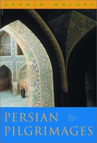 9780393051193: Persian Pilgrimages: Journeys Across Iran