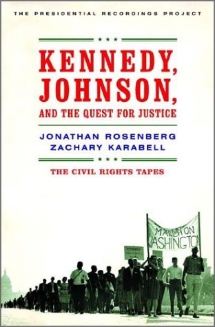 Kennedy, Johnson, and the Quest for Justice: The Civil Rights Tapes: Rosenberg, Jonathan;Karabell, ...
