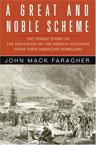 9780393051353: A Great and Noble Scheme: The Tragic Story of the Expulsion of the French Acadians from Their American Homeland