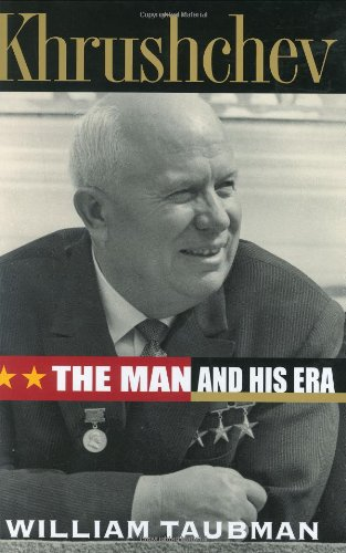 Khrushchev: the Man and His Era: Taubman, William