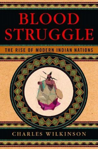 Blood Struggle: The Rise of Modern Indian: Charles F. Wilkinson