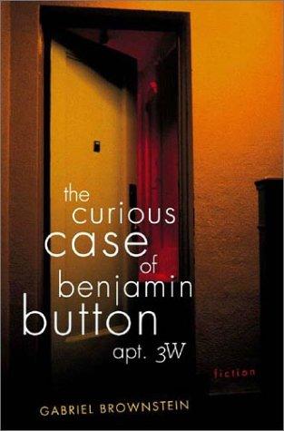 The Curious Case of Benjamin Button, Apt. 3W (Fine First Edition): Gabriel Brownstein