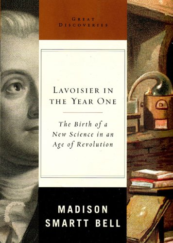 Lavoisier in the Year One: The Birth of a New Science in an Age of Revolution (Great Discoveries) (0393051552) by Madison Smartt Bell